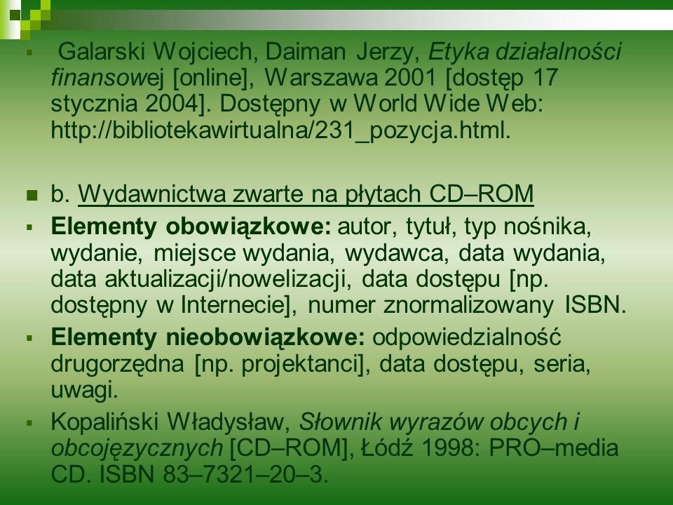 Galarski Wojciech, Daiman Jerzy, Etyka działalności finansowej [online], Warszawa 2001 [dostęp 17 stycznia 2004]. Dostępny w World Wide Web: http://bibliotekawirtualna/231_pozycja.html.
